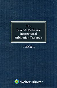 The Baker & McKenzie International Arbitration Yearbook 2008